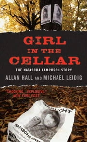 Girl in the Cellar - The Natascha Kampusch Story ebook by Allan Hall,Michael Leidig