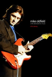 Mike Oldfield - A Life Dedicated To Music ebook by Chris Dewey