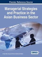 Managerial Strategies and Practice in the Asian Business Sector ebook by U Zeyar Myo Aung,Patricia Ordoñez de Pablos