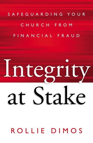 Integrity at Stake - Safeguarding Your Church from Financial Fraud ebook by Rollie Neal Dimos