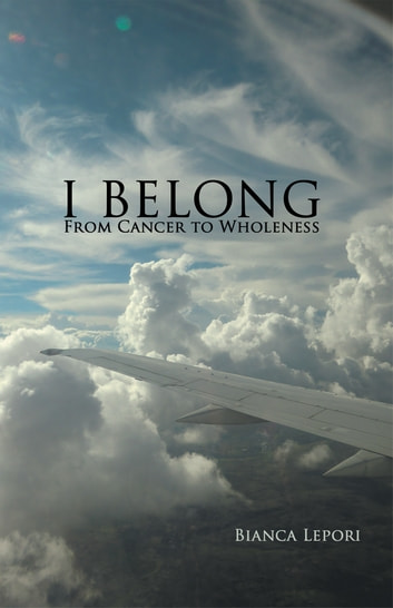 I BELONG - From Cancer to Wholeness ebook by Bianca Lepori