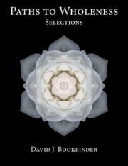 Paths to Wholeness: Selections ebook by David J. Bookbinder