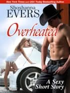 Overheated ebook by Shoshanna Evers