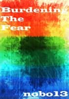 Burdening the Fear ebook by Nobo13