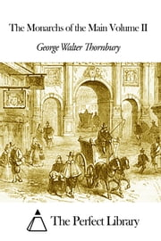 The Monarchs of the Main Volume II ebook by George Walter Thornbury