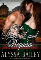 The Black Laird Requires ebook by Alyssa Bailey