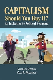 Capitalism: Should You Buy it? - An Invitation to Political Economy ebook by Charles Derber,Yale R. Magrass