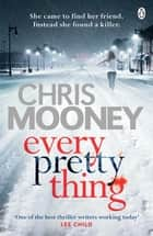 Every Pretty Thing ebook by Chris Mooney