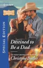 Destined to be a Dad ebook by Christyne Butler