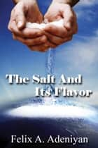 The Salt And Its Flavor ebook by Felix A. Adeniyan