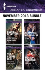 Harlequin Romantic Suspense November 2013 Bundle - The Colton Heir\Protecting His Princess\Deadly Contact\Course of Action ebook by Colleen Thompson,C.J. Miller,Lara Lacombe