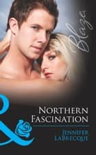 Northern Fascination (Mills & Boon Blaze) (Alaskan Heat, Book 4) ebook by Jennifer LaBrecque