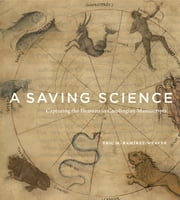 A Saving Science - Capturing the Heavens in Carolingian Manuscripts ebook by Eric M. Ramírez-Weaver