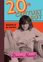 Twentieth-Century Boy - Notebooks of the Seventies ebook by Duncan Hannah