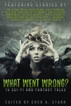 Legendary Stories: What Went Wrong? ebook by Jan Flynn, Bryan Nickelberry, Holly Riordan,...