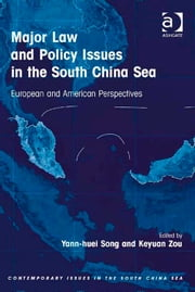 Major Law and Policy Issues in the South China Sea - European and American Perspectives ebook by Dr Yann-huei Song,Professor Keyuan Zou,Dr Shicun Wu,Professor Keyuan Zou
