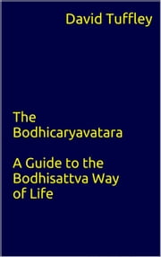 The Bodhicaryavatara: A Guide to the Bodhisattva Way of Life ebook by David Tuffley