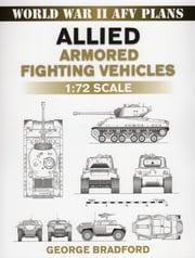 Allied Armored Fighting Vehicles - 1:72 Scale ebook by George Bradford