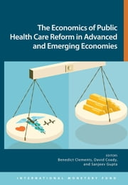 The Economics of Public Health Care Reform in Advanced and Emerging Economies ebook by David Coady,Benedict Mr. Clements,Sanjeev Mr. Gupta