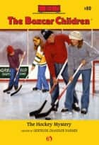 The Hockey Mystery ebook by Hodges Soileau,Gertrude Chandler Warner