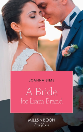 A Bride For Liam Brand (Mills & Boon True Love) (The Brands of Montana, Book 7) ebook by Joanna Sims
