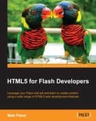 HTML5 for Flash Developers ebook by Matt Fisher