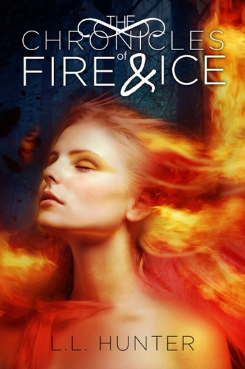The Chronicles of Fire and Ice ebook by L.L Hunter