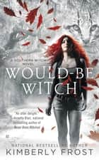 Would-Be Witch ebook by Kimberly Frost