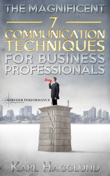 The Magnificent Seven Communication Techniques for Business Professionals ebook by Karl Hagglund