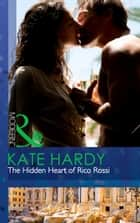 The Hidden Heart of Rico Rossi (Mills & Boon Modern) ebook by Kate Hardy