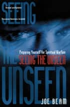 Seeing the Unseen ebook by Joe Beam