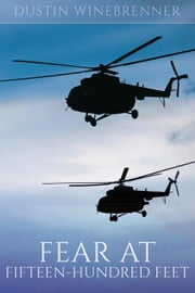 Fear at Fifteen-Hundred Feet ebook by Dustin Winebrenner