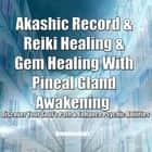 Akashic Record & Reiki Healing & Gem Healing With Pineal Gland Awakening - Discover Your Soul's Path & Enhance Psychic Abilities audiobook by Greenleatherr