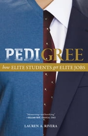 Pedigree - How Elite Students Get Elite Jobs ebook by Lauren A. Rivera,Lauren A. Rivera