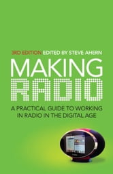 Making Radio - A practical guide to working in radio in the digital age ebook by Steve Ahern