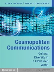 Cosmopolitan Communications - Cultural Diversity in a Globalized World ebook by Pippa Norris,Ronald Inglehart