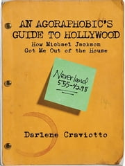 An Agoraphobic's Guide to Hollywood - How Michael Jackson Got Me Out of the House ebook by Darlene Craviotto