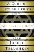 A Code of Jewish Ethics: Volume 1 ebook by Joseph Telushkin