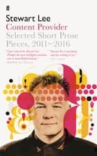 Content Provider - Selected Short Prose Pieces, 2011–2016 ebook by Stewart Lee