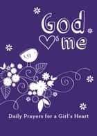 God Hearts Me: Daily Prayers for a Girl's Heart ebook by Various
