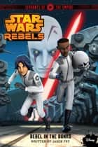 Star Wars Rebels: Servants of the Empire: Rebel in the Ranks ebook by Jason Fry