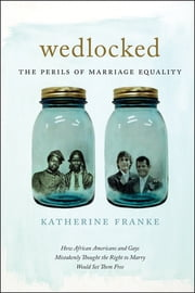 Wedlocked - The Perils of Marriage Equality ebook by Katherine Franke
