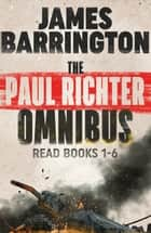 The Paul Richter Omnibus ebook by James Barrington