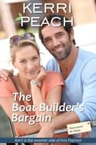 The Boat Builder's Bargain ebook by Kerri Peach