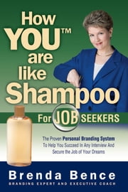 How You Are Like Shampoo for Job Seekers ebook by Brenda Bence