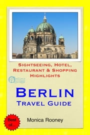 Berlin, Germany Travel Guide - Sightseeing, Hotel, Restaurant & Shopping Highlights (Illustrated) ebook by Monica Rooney