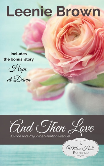 And Then Love - A Pride and Prejudice Variation Prequel ebook by Leenie Brown