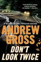 Don't Look Twice - A Novel ebook by Andrew Gross