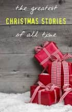 The Greatest Christmas Stories of All Time ebook by Charles Dickens, Beatrix Potter, Lucy Maud Montgomery,...