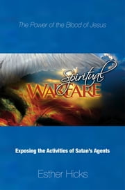 Spiritual Warfare - Exposing the Activities of Satan's Agents ebook by Esther Hicks